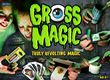 Kids Gross Magic Truly Revolting Magic Bad Taste Tricks and Yucky Pranks 8 Yrs +